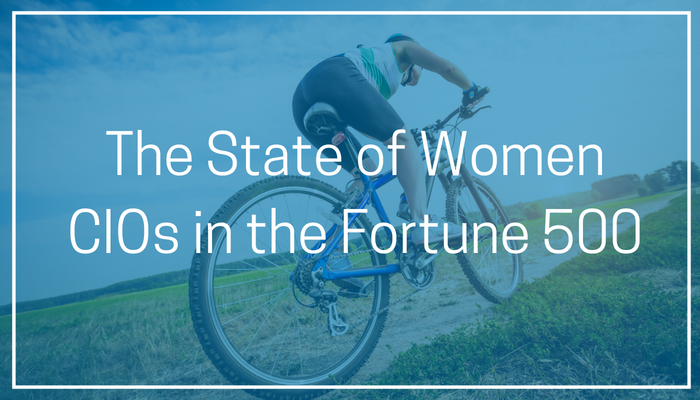 The State of Women CIOs in the Fortune 500
