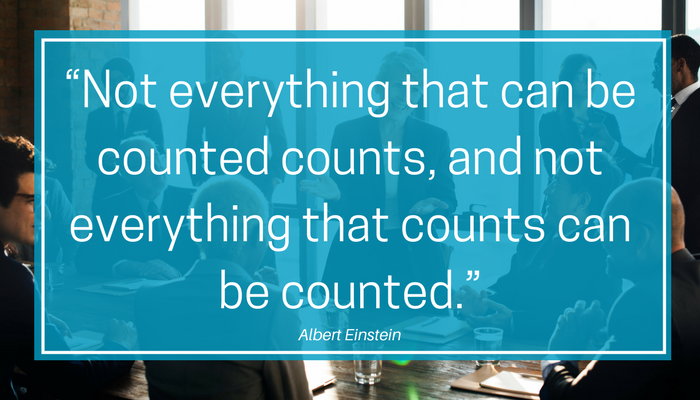"""""""Not everything that can be counted counts, and not everything that counts can be counted."""""""
